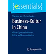 Business-Kultur in China: China-Expertise in Werten, Kultur und Kommunikation (essentials) (German Edition)