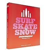 Surf, skate & snow - Contre-culture de Christophe Perez