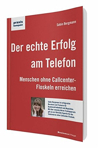 Der echte Erfolg am Telefon: Menschen ohne Callcenter-Floskeln erreichen (praxiskompakt)