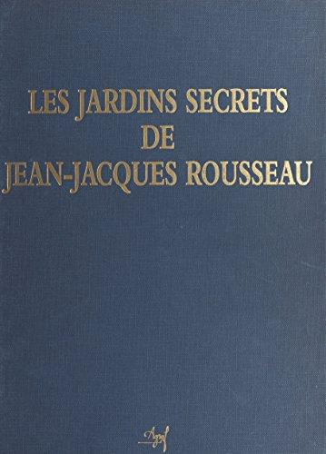 Les Jardins secrets de Jean-Jacques Rousseau