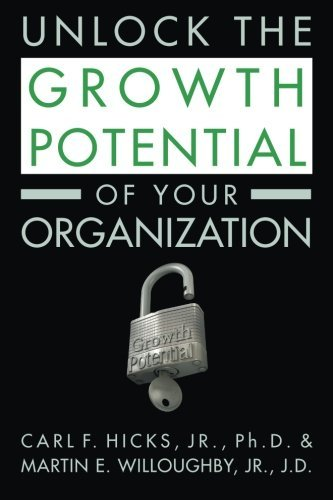 unlock-the-growth-potential-of-your-organization-by-carl-f-hicks-jr-ph-d-2014-12-17