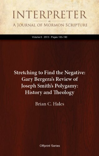Stretching to Find the Negative: Gary Bergera's Review of Joseph Smith's Polygamy: History and Theology (Interpreter: A Journal of Mormon Scripture Book 6) (English Edition) (Mormon Of Journal History)