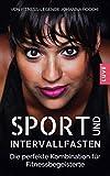 Sport und Intervallfasten: Die perfekte Kombination für Fitnessbegeisterte