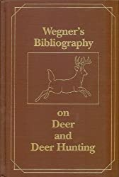Wegner's Bibliography on Deer and Deer Hunting: A Comprehensive Annotated Compilation of Books in English Pertaining to Deer and Their Hunting 1413-1991 by Robert Wegner (1992-11-02)