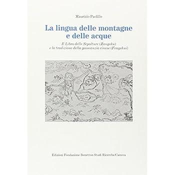 La Lingua Delle Montagne E Delle Acque. Il Libro Delle Sepolture (Zangshu) E La Tradizione Della Geomanzia Cinese (Fengshui)