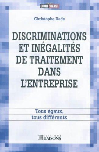 Discriminations et ingalits de traitement dans l'entreprise: Tous gaux, tous difrents.