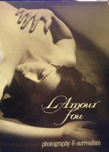 L'amour fou: Photography & surrealism by Rosalind E Krauss (1985-08-02)