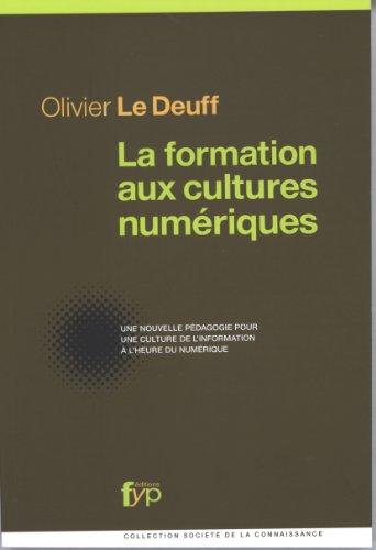 La formation aux cultures numériques. Une nouvelle pédagogie pour une culture de l'information à l'heure du numérique Auteur par Olivier Le Deuff