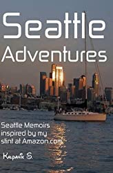[(Seattle Adventures - Seattle Memoirs Inspired by My Stint at Amazon.com)] [By (author) Kalpanik S] published on (April, 2011)