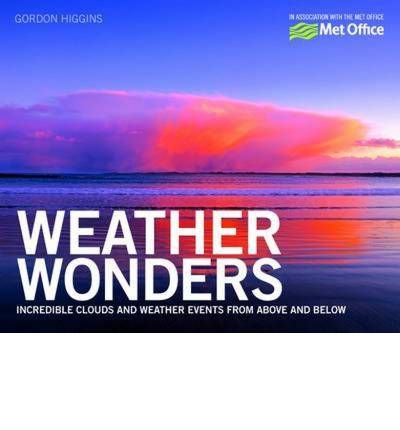 [(Weather Wonders: Incredible Clouds and Weather Events from Above and Below )] [Author: The Met Office] [May-2011]