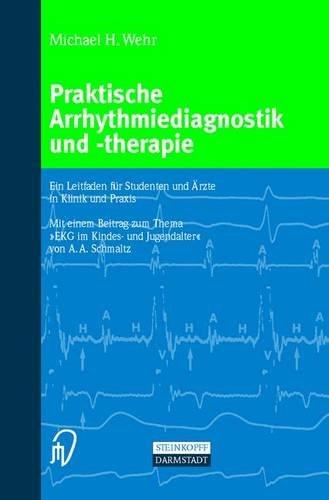 Praktische Arrhythmiediagnostik und -therapie. Ein Leitfaden für Studenten und Ärzte in Klinik und Praxis