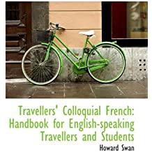 Travellers' Colloquial French: Handbook for English-speaking Travellers and Students