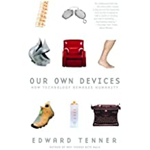 Our Own Devices: How Technology Remakes Humanity (Vintage) by Edward Tenner (1-Jun-2004) Paperback