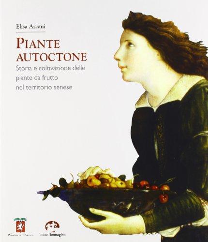 Piante autoctone. Storia e coltivazione delle piante da frutto del territorio senese por Elisa Ascani