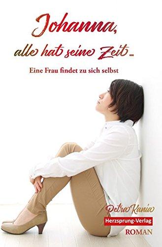 Johanna, alles hat seine Zeit - Eine Frau findet zu sich selbst - Schicksal; Hetero-Beziehung; Frauenroman; Coming-out; Repressalien; Ehe; Selbstfindung; Homosexualität