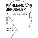 Eichmann vor Jerusalem: Das unbehelligte Leben eines Massenmörders