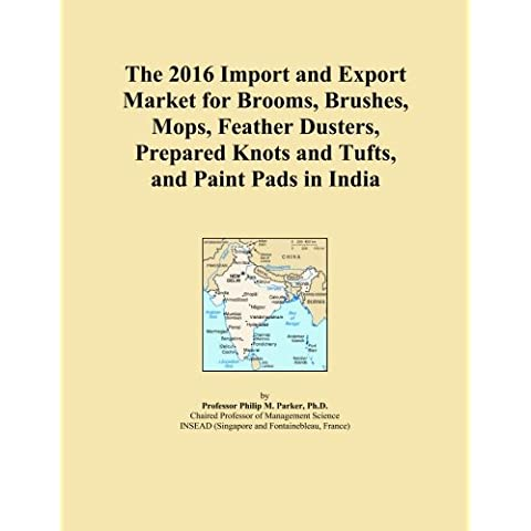 The 2016 Import and Export Market for Brooms, Brushes, Mops, Feather Dusters, Prepared Knots and Tufts, and Paint Pads in India