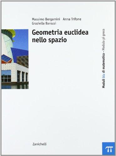 Moduli blu di matematica. Modulo Pi greco: Geometria euclidea nello spazio. Per le Scuole superiori