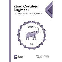 Zend Certified Engineer: Descomplicando a certificação PHP (Portuguese Edition)
