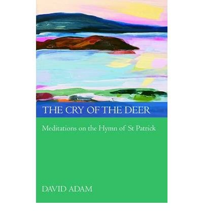 TheCry of the Deer Meditations on the Hymn of St Patrick by Adam, David ( Author ) ON Mar-01-2009, Paperback