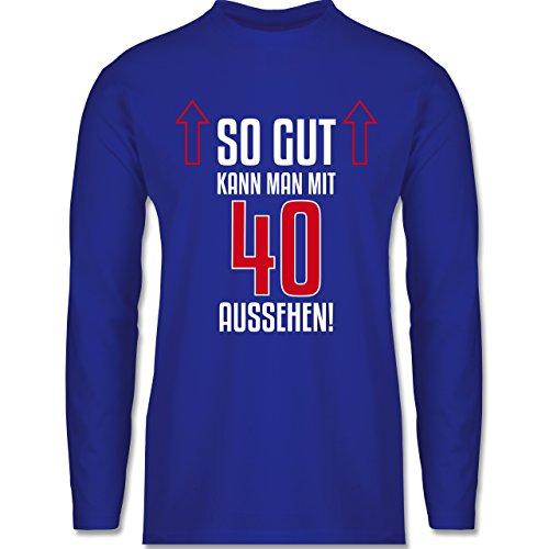 Shirtracer Geburtstag - So Gut Kann Man mit 40 Aussehen - Herren Langarmshirt Royalblau