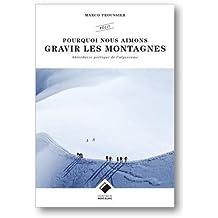 Pourquoi nous aimons gravir les montagnes : Abécédaire poétique de la montagne