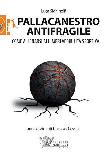 Pallacanestro antifragile. Come allenarsi all'imprevedibilità sportiva (Basket collection)