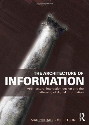 The Architecture of Information: Architecture, Interaction Design and the Patterning of Digital Information by Martyn Dade-Robertson (2011-06-25)