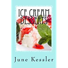 Ice Cream Desserts: Delicious Pies - Ice Cream and Treats: Volume 3 (Delicious Recipes) by Ms June M Kessler (2013-07-22)