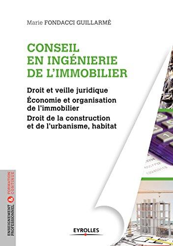 Conseil en ingénierie de l'immobilier: Droit et veille juridique - Economie et organisation de l'immobilier - Droit de la construction et de l'urbanisme, habitat (Blanche BTP)