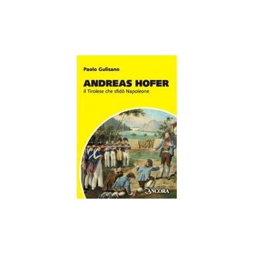 Andreas Hofer. Il Tirolese Che Sfidò Napoleone