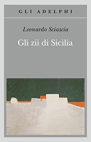 Gli zii di Sicilia (Gli Adelphi) por Leonardo Sciascia
