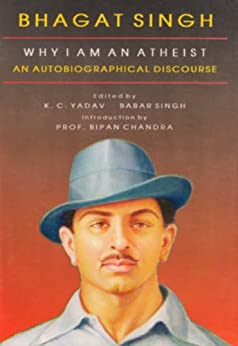 Bhagat Singh  why I am an Atheist An Autobiographical Discourse by [Yadav, K. C.]