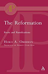 The Reformation: Roots and Ramifications (T & T Clark Academic Paperbacks)