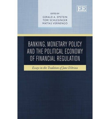 [(Banking, Monetary Policy and the Political Economy of Financial Regulation)] [Author: Gerald A. Epstein] published on (September, 2014)