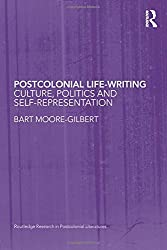 Postcolonial Life-Writing: Culture, Politics, and Self-Representation (Routledge Research in Postcolonial Literatures)