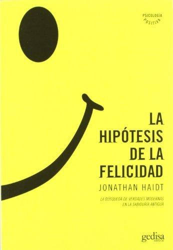 La hipotesis de la felicidad. La busqueda de verdades modernas en la sabiduria antigua (Psicologia) (Spanish Edition) by Jonathan Haidt (2006-10-09)
