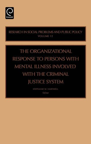 12: The Organizational Response to Persons with Mental Illness Involved with the Criminal Justice System (Research in Social Problems and Public Policy)