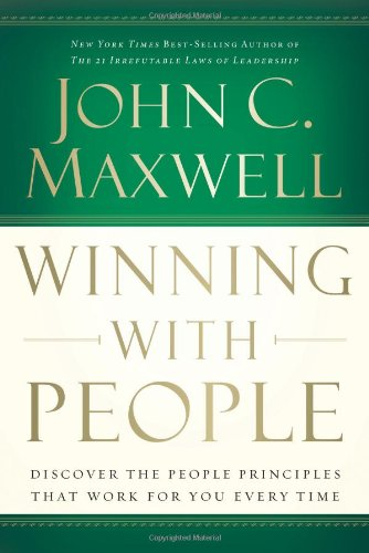 Winning with People: Discover the People Principles That Work for You Every Time por John Maxwell