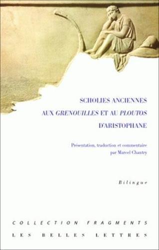 Scholies Anciennes: Aux Grenouilles Et Au Ploutos D'Aristophane (Fragments) par Marcel Chantry