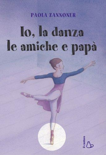 Io, la danza, le amiche e pap