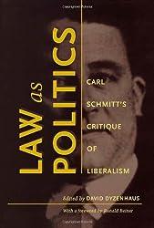 Law as Politics: Carl Schmitt's Critique of Liberalism
