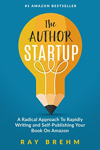 The Author Startup: A Radical Approach To Rapidly Writing and Self-Publishing Your Book On Amazon (Self-Publishing Success Series 1) (English Edition)