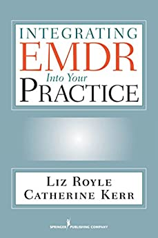 Integrating EMDR Into Your Practice by [Royle MA MBACP, Liz, Catherine, BSc(Hons), MBACP Kerr]