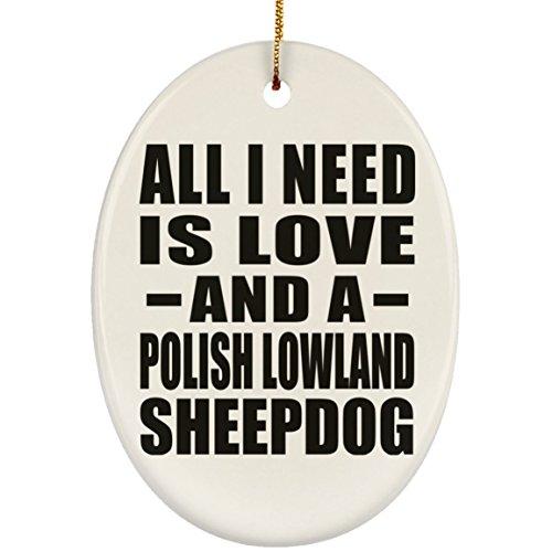 Designsify All I Need is Love and A Polish Lowland Sheepdog - Oval Ornament Oval Weihnachtsbaumschmuck aus Keramik Weihnachten - Geschenk zum Geburtstag Jahrestag Muttertag Vatertag Ostern - Polish Pottery Christmas Ornament