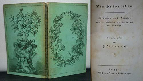 Die Hesperiden. Blüthen und Früchte aus der Heimath der Poesie und des Gemüths. Herausgegeben von Isidorus. [Isidorus Orientalis, d.i. = Otto von Loeben].