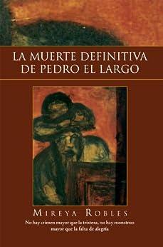 LA MUERTE DEFINITIVA DE PEDRO EL LARGO de [Robles, Mireya ]