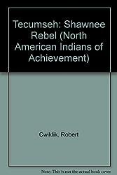 Tecumseh: Shawnee Rebel (North American Indians of Achievement)