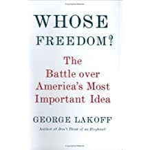 Whose Freedom?: The Battle Over America's Most Important Idea by George Lakoff (2006-06-27)