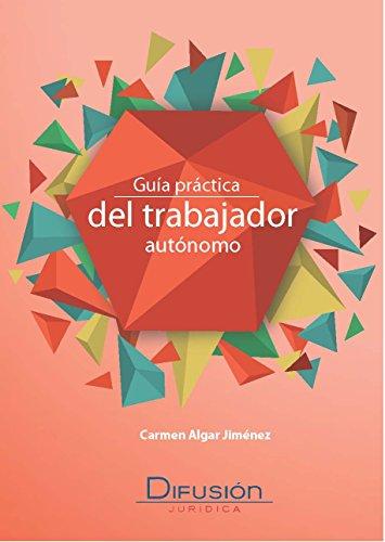 Guía práctica del trabajador autónomo por Carmen Algar Jiménez